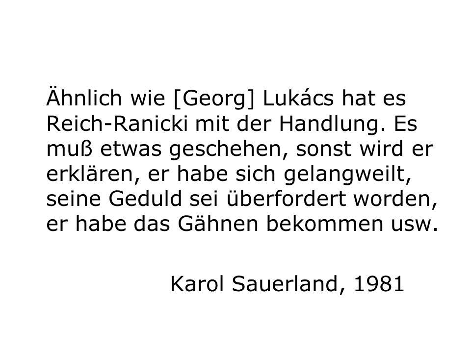 Ähnlich wie [Georg] Lukács hat es Reich-Ranicki mit der Handlung